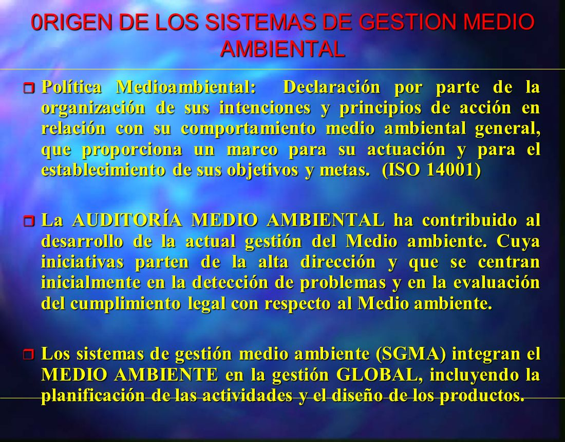 0RIGEN DE LOS SISTEMAS DE GESTION MEDIO AMBIENTAL r Política Medioambiental: Declaración por parte de la organización de sus intenciones y principios