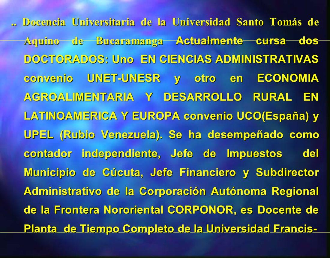 .. Docencia Universitaria de la Universidad Santo Tomás de Aquino de Bucaramanga Actualmente cursa dos DOCTORADOS: Uno EN CIENCIAS ADMINISTRATIVAS con