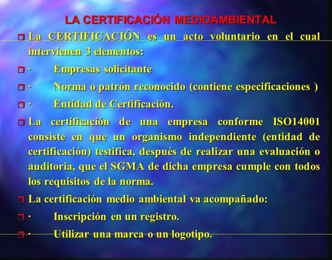 LA CERTIFICACIÓN MEDIOAMBIENTAL LA CERTIFICACIÓN MEDIOAMBIENTAL r La CERTIFICACIÓN es un acto voluntario en el cual intervienen 3 elementos: r · Empre