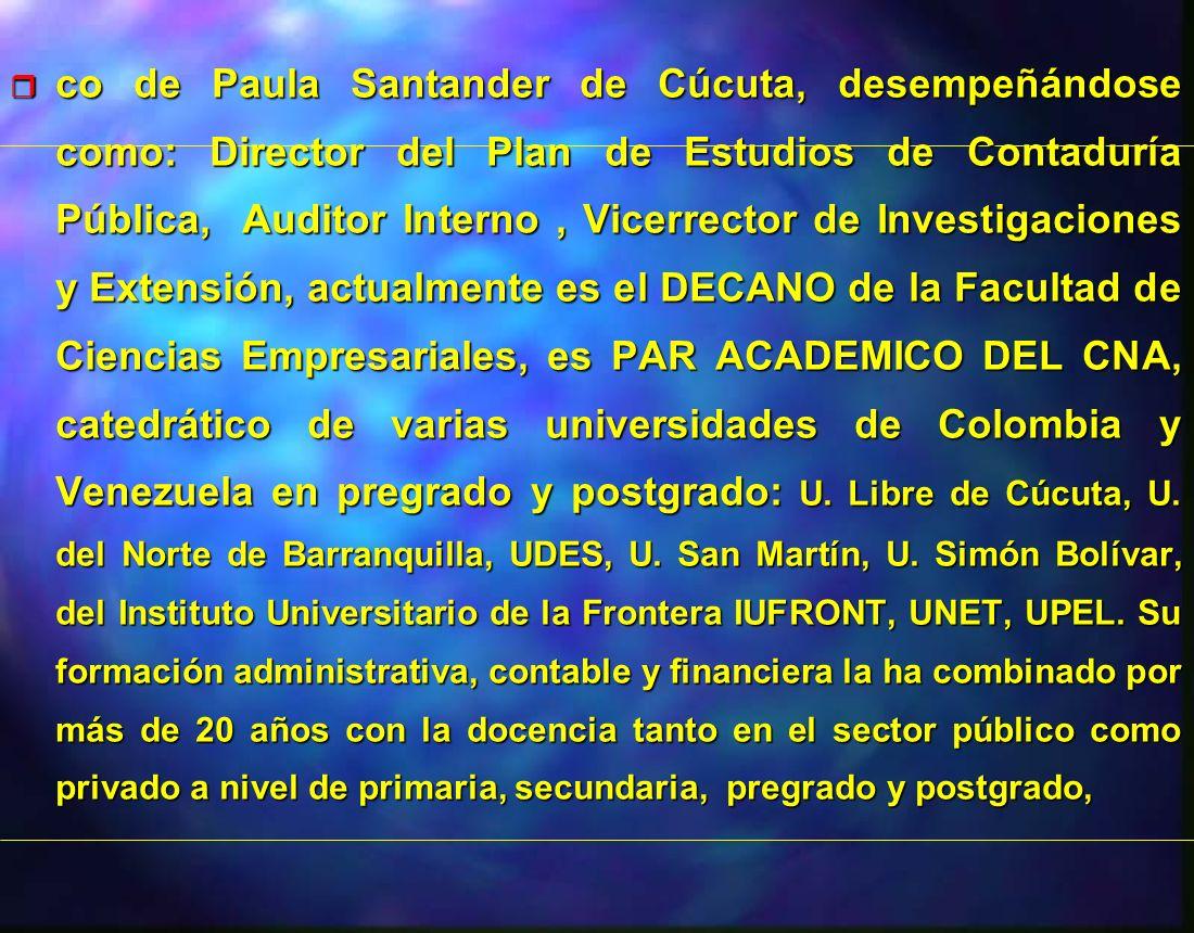 r co de Paula Santander de Cúcuta, desempeñándose como: Director del Plan de Estudios de Contaduría Pública, Auditor Interno, Vicerrector de Investiga