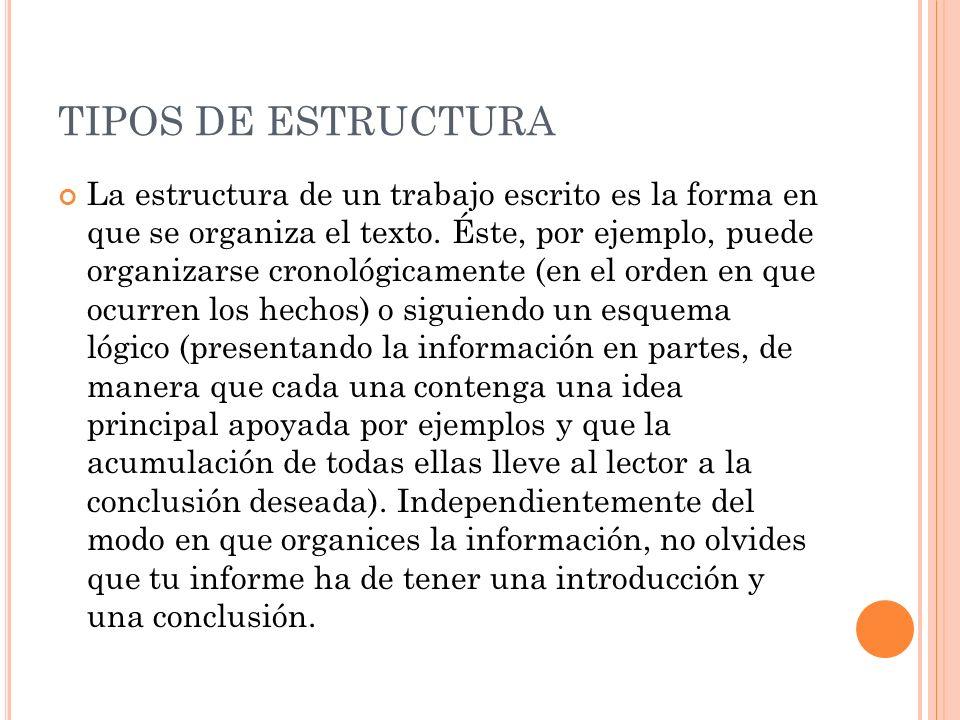TIPOS DE ESTRUCTURA La estructura de un trabajo escrito es la forma en que se organiza el texto. Éste, por ejemplo, puede organizarse cronológicamente