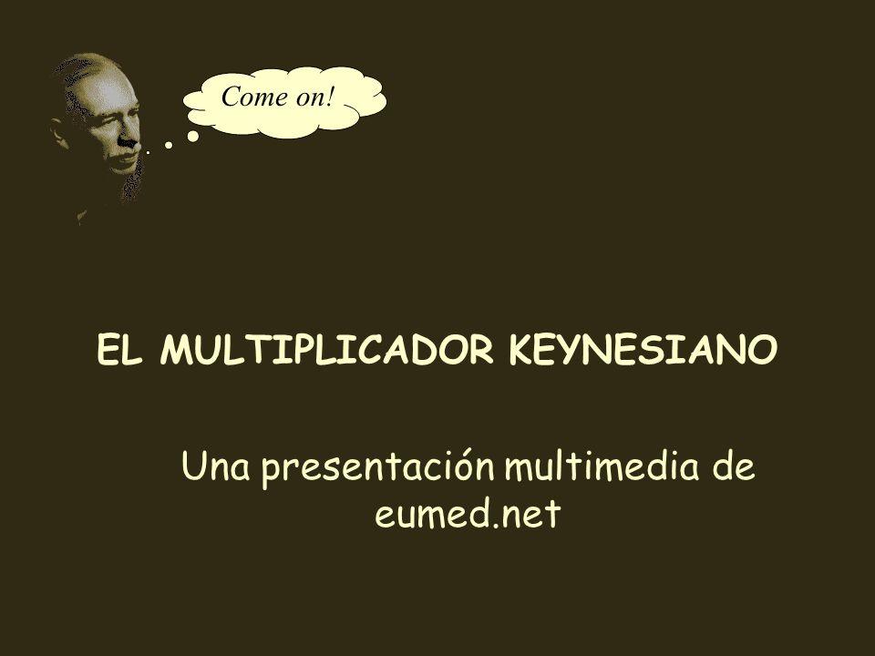 coll@uma.es Come on! EL MULTIPLICADOR KEYNESIANO Una presentación multimedia de eumed.net