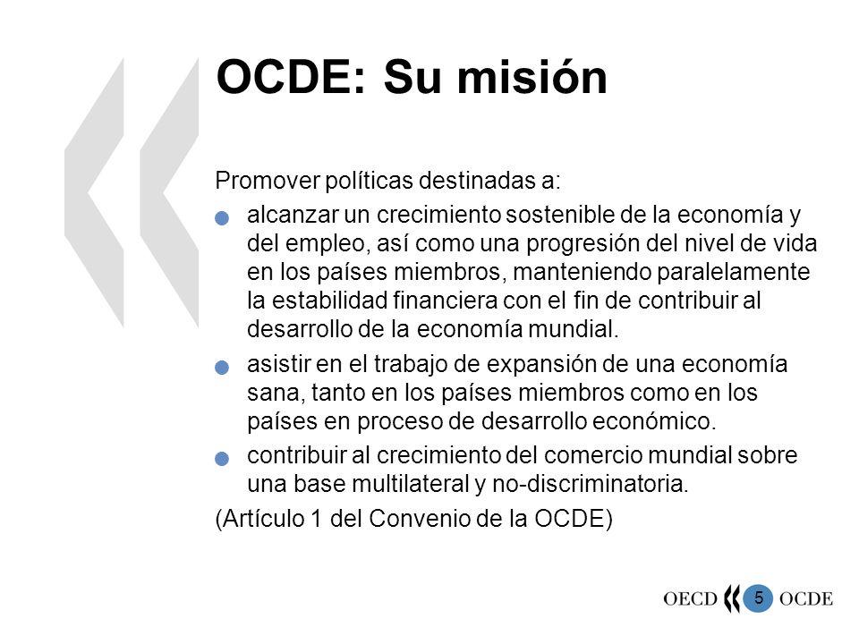 5 OCDE: Su misión Promover políticas destinadas a: alcanzar un crecimiento sostenible de la economía y del empleo, así como una progresión del nivel d