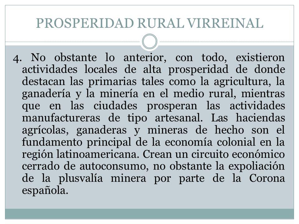 PROSPERIDAD RURAL VIRREINAL 4. No obstante lo anterior, con todo, existieron actividades locales de alta prosperidad de donde destacan las primarias t