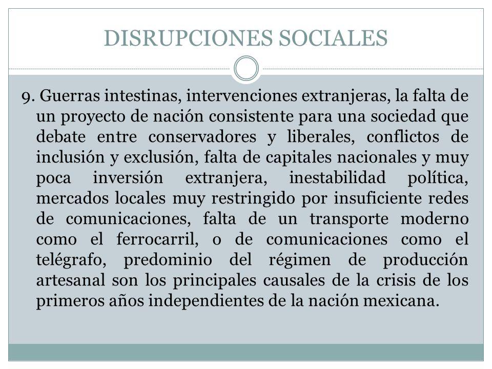 DISRUPCIONES SOCIALES 9. Guerras intestinas, intervenciones extranjeras, la falta de un proyecto de nación consistente para una sociedad que debate en