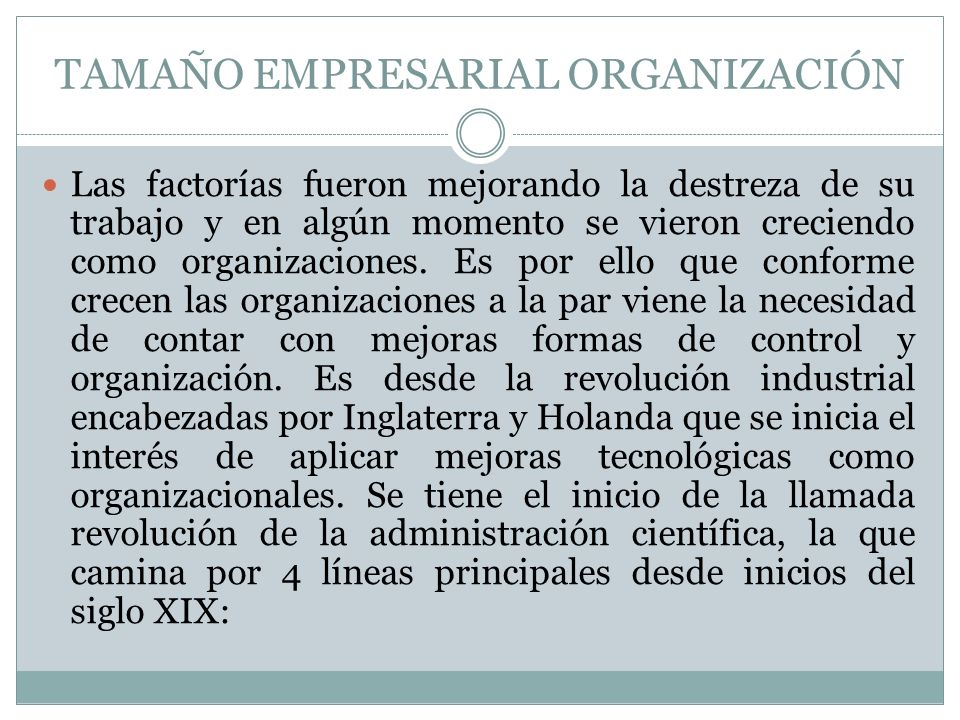 TAMAÑO EMPRESARIAL ORGANIZACIÓN Las factorías fueron mejorando la destreza de su trabajo y en algún momento se vieron creciendo como organizaciones. E