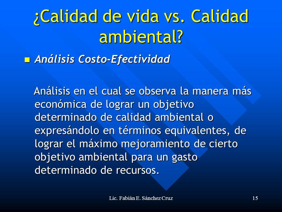 Lic. Fabián E. Sánchez Cruz15 ¿Calidad de vida vs. Calidad ambiental? Análisis Costo-Efectividad Análisis Costo-Efectividad Análisis en el cual se obs