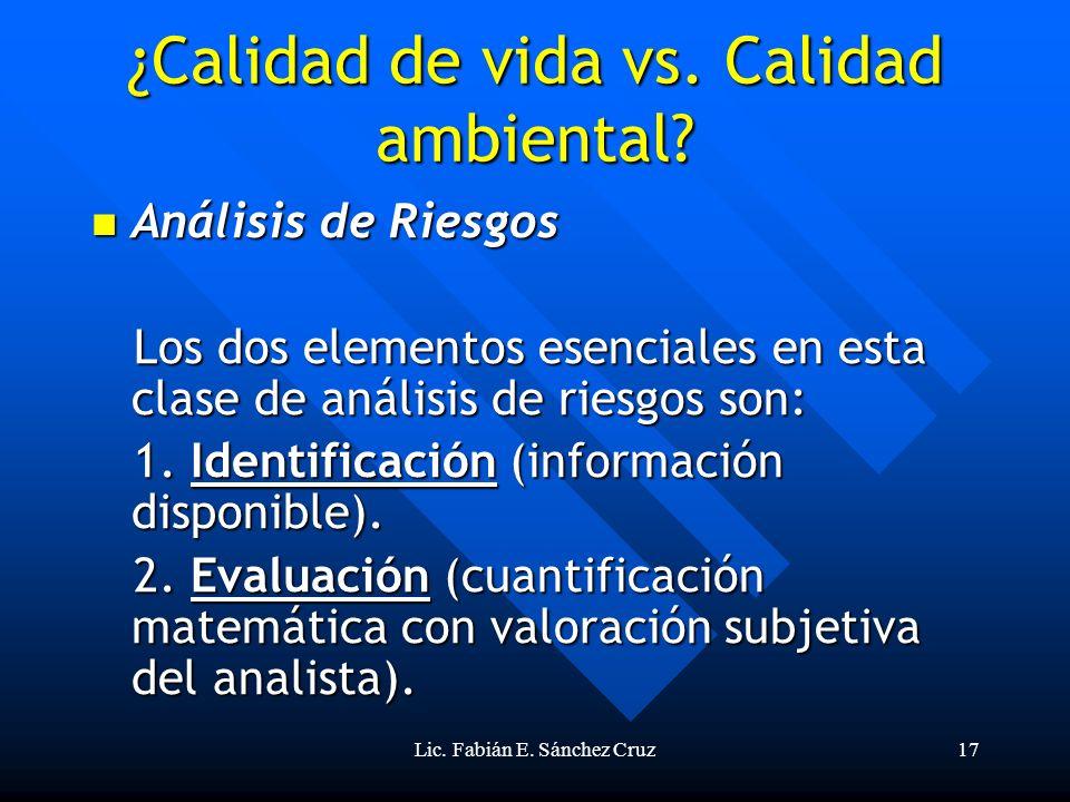Lic. Fabián E. Sánchez Cruz17 ¿Calidad de vida vs. Calidad ambiental? Análisis de Riesgos Análisis de Riesgos Los dos elementos esenciales en esta cla