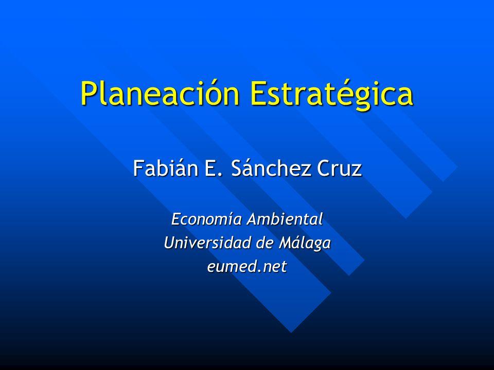 Planeación Estratégica Fabián E. Sánchez Cruz Economía Ambiental Universidad de Málaga eumed.net