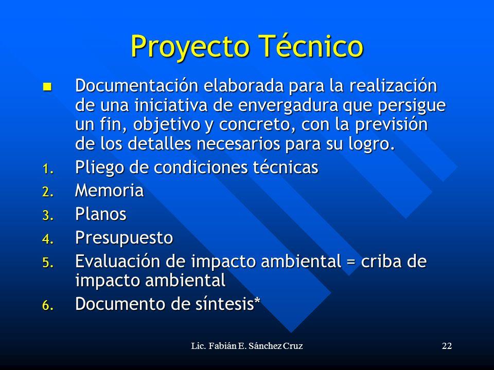 Lic. Fabián E. Sánchez Cruz22 Proyecto Técnico Documentación elaborada para la realización de una iniciativa de envergadura que persigue un fin, objet