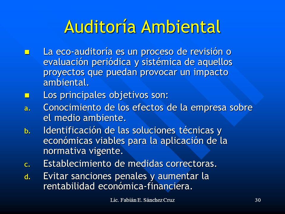 Lic. Fabián E. Sánchez Cruz30 Auditoría Ambiental La eco-auditoría es un proceso de revisión o evaluación periódica y sistémica de aquellos proyectos