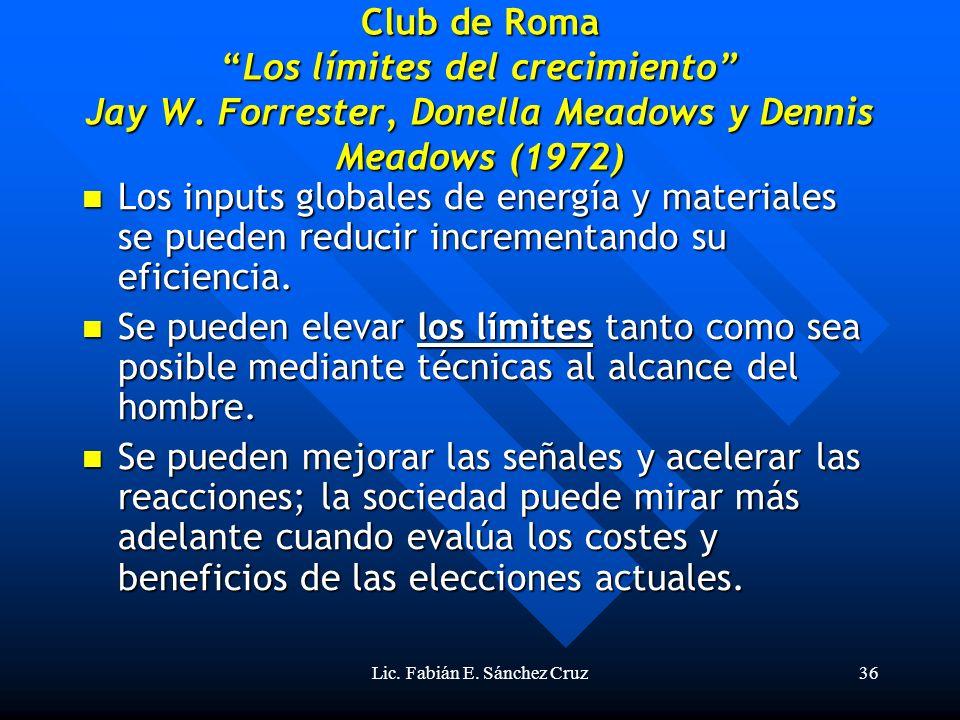 Lic. Fabián E. Sánchez Cruz36 Club de RomaLos límites del crecimiento Jay W. Forrester, Donella Meadows y Dennis Meadows (1972) Los inputs globales de