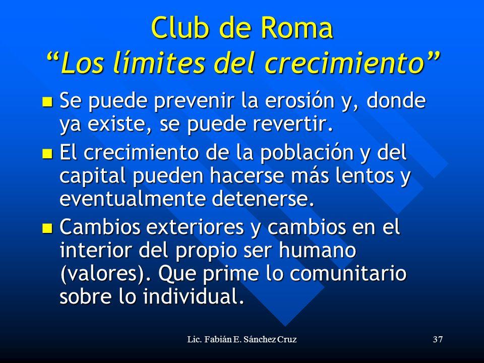 Lic. Fabián E. Sánchez Cruz37 Club de RomaLos límites del crecimiento Se puede prevenir la erosión y, donde ya existe, se puede revertir. Se puede pre