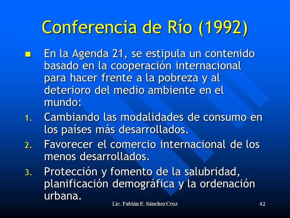 Lic. Fabián E. Sánchez Cruz42 Conferencia de Río (1992) En la Agenda 21, se estipula un contenido basado en la cooperación internacional para hacer fr