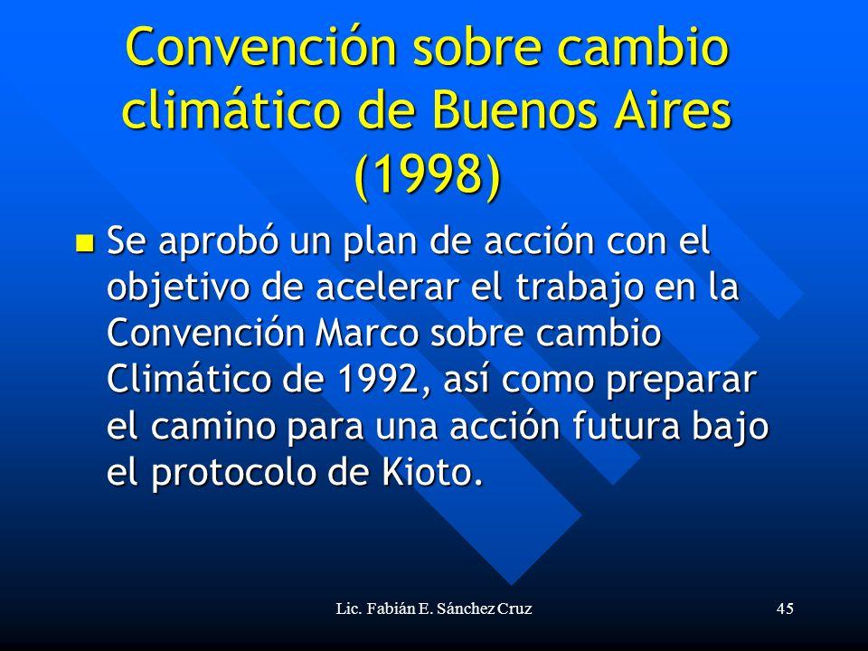 Lic. Fabián E. Sánchez Cruz45 Convención sobre cambio climático de Buenos Aires (1998) Se aprobó un plan de acción con el objetivo de acelerar el trab