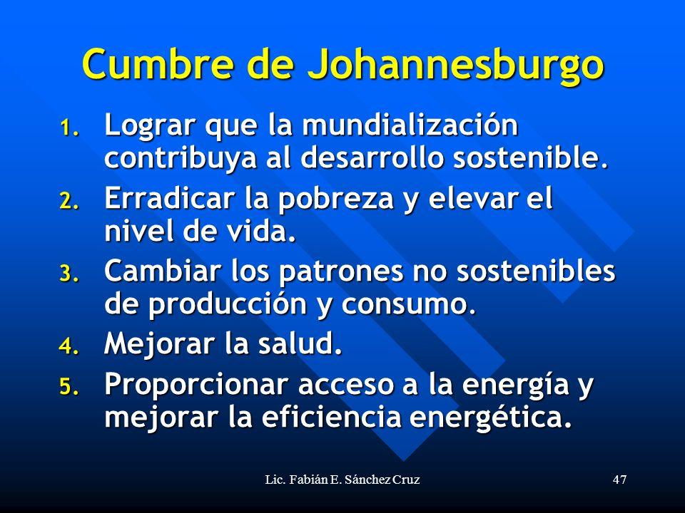 Lic. Fabián E. Sánchez Cruz47 Cumbre de Johannesburgo 1. Lograr que la mundialización contribuya al desarrollo sostenible. 2. Erradicar la pobreza y e