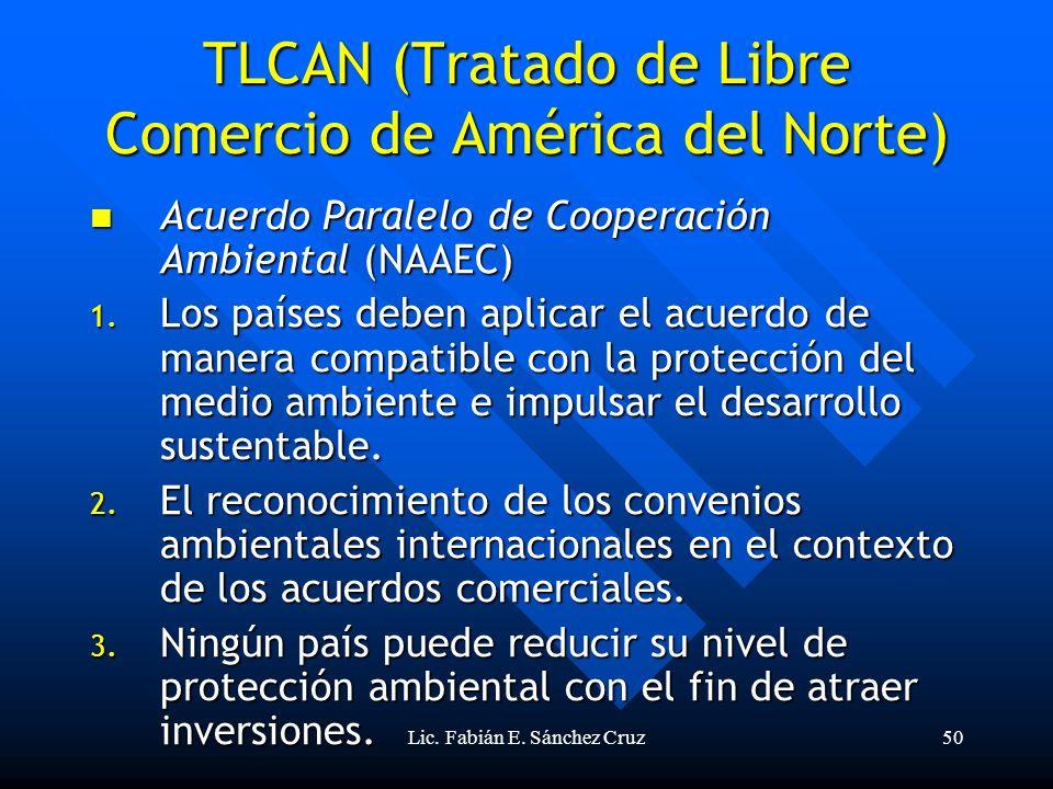 Lic. Fabián E. Sánchez Cruz50 TLCAN (Tratado de Libre Comercio de América del Norte) Acuerdo Paralelo de Cooperación Ambiental (NAAEC) Acuerdo Paralel