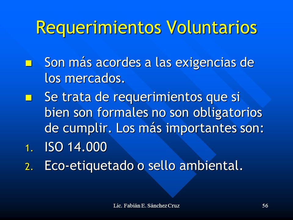 Lic. Fabián E. Sánchez Cruz56 Requerimientos Voluntarios Son más acordes a las exigencias de los mercados. Son más acordes a las exigencias de los mer