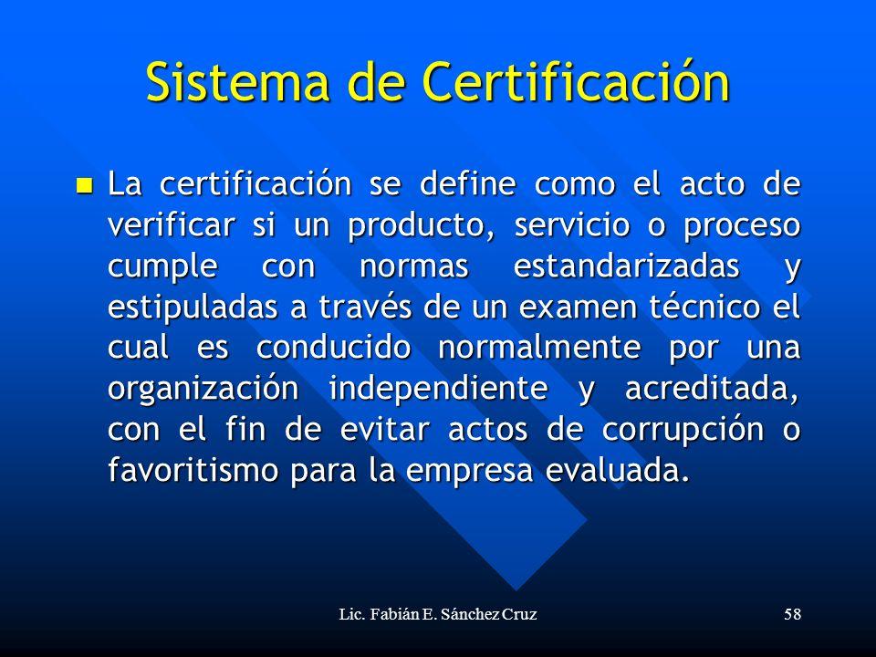 Lic. Fabián E. Sánchez Cruz58 Sistema de Certificación La certificación se define como el acto de verificar si un producto, servicio o proceso cumple
