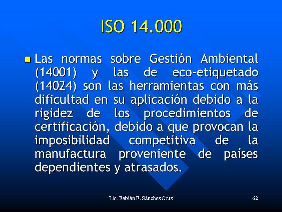 Lic. Fabián E. Sánchez Cruz62 ISO 14.000 Las normas sobre Gestión Ambiental (14001) y las de eco-etiquetado (14024) son las herramientas con más dific