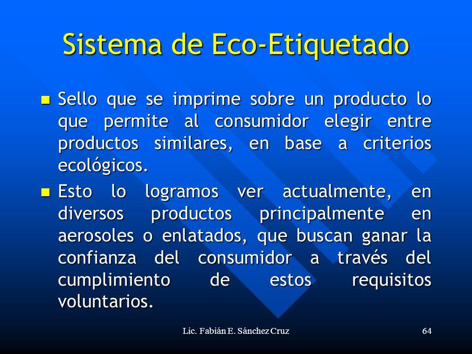 Lic. Fabián E. Sánchez Cruz64 Sistema de Eco-Etiquetado Sello que se imprime sobre un producto lo que permite al consumidor elegir entre productos sim
