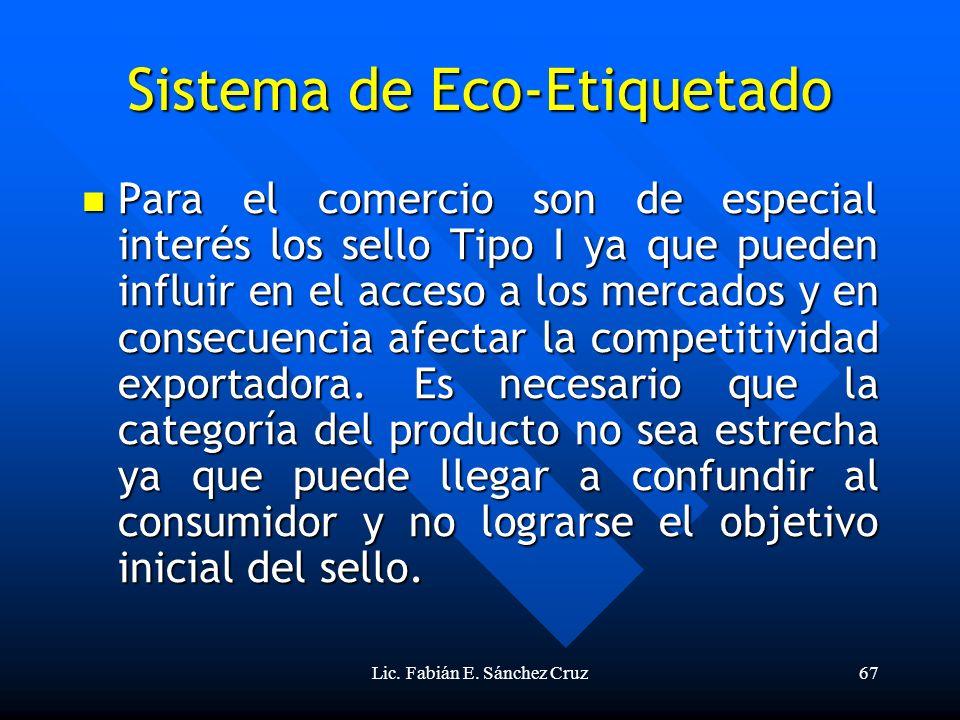 Lic. Fabián E. Sánchez Cruz67 Sistema de Eco-Etiquetado Para el comercio son de especial interés los sello Tipo I ya que pueden influir en el acceso a