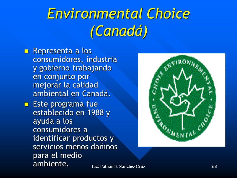 Lic. Fabián E. Sánchez Cruz68 Environmental Choice (Canadá) Representa a los consumidores, industria y gobierno trabajando en conjunto por mejorar la