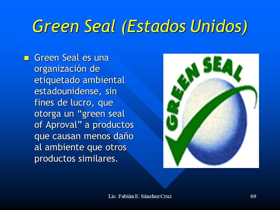 Lic. Fabián E. Sánchez Cruz69 Green Seal (Estados Unidos) Green Seal es una organización de etiquetado ambiental estadounidense, sin fines de lucro, q
