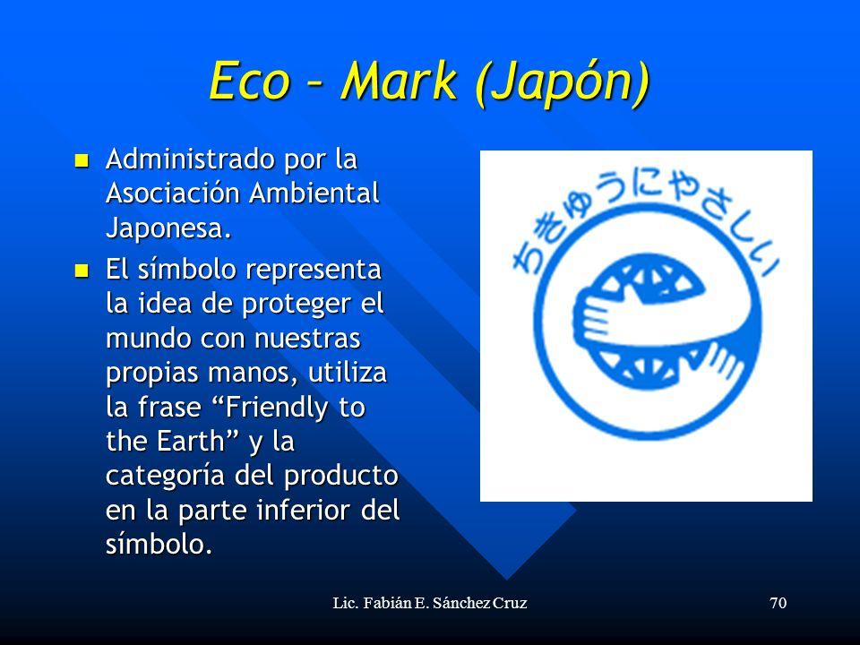Lic. Fabián E. Sánchez Cruz70 Eco – Mark (Japón) Administrado por la Asociación Ambiental Japonesa. Administrado por la Asociación Ambiental Japonesa.