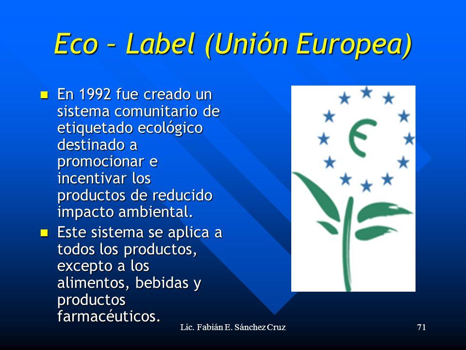 Lic. Fabián E. Sánchez Cruz71 Eco – Label (Unión Europea) En 1992 fue creado un sistema comunitario de etiquetado ecológico destinado a promocionar e