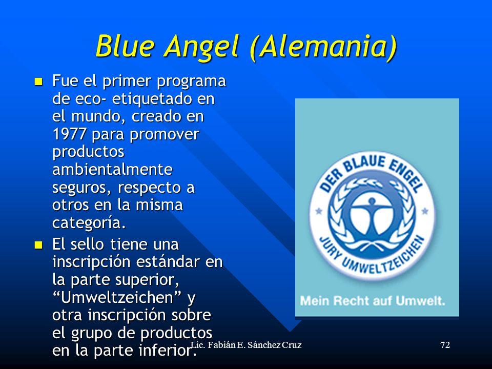 Lic. Fabián E. Sánchez Cruz72 Blue Angel (Alemania) Fue el primer programa de eco- etiquetado en el mundo, creado en 1977 para promover productos ambi