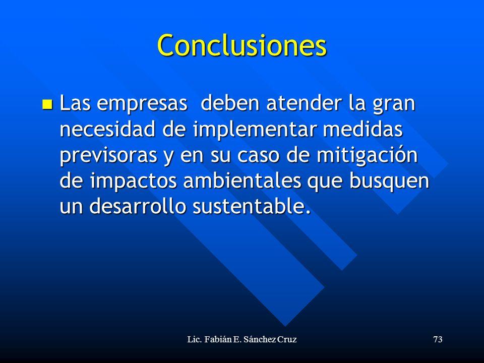 Lic. Fabián E. Sánchez Cruz73 Conclusiones Las empresas deben atender la gran necesidad de implementar medidas previsoras y en su caso de mitigación d