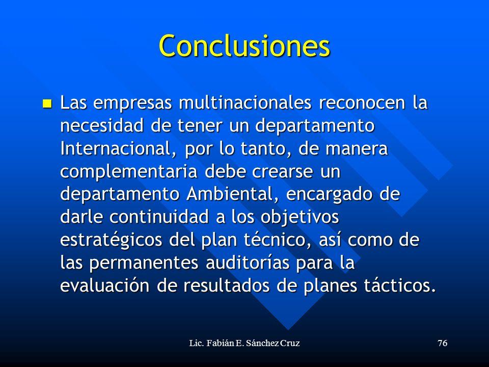 Lic. Fabián E. Sánchez Cruz76 Conclusiones Las empresas multinacionales reconocen la necesidad de tener un departamento Internacional, por lo tanto, d