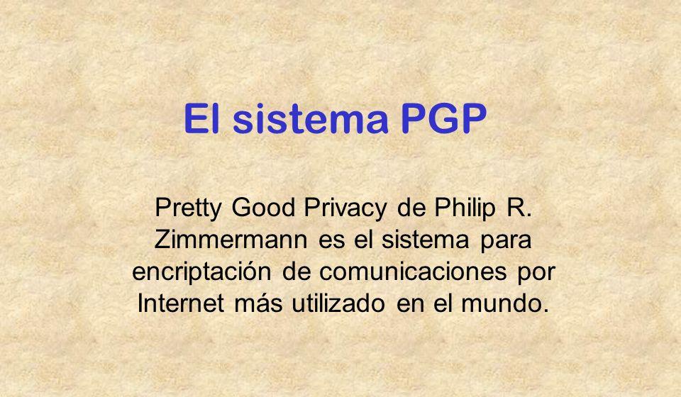 El sistema PGP Pretty Good Privacy de Philip R. Zimmermann es el sistema para encriptación de comunicaciones por Internet más utilizado en el mundo.