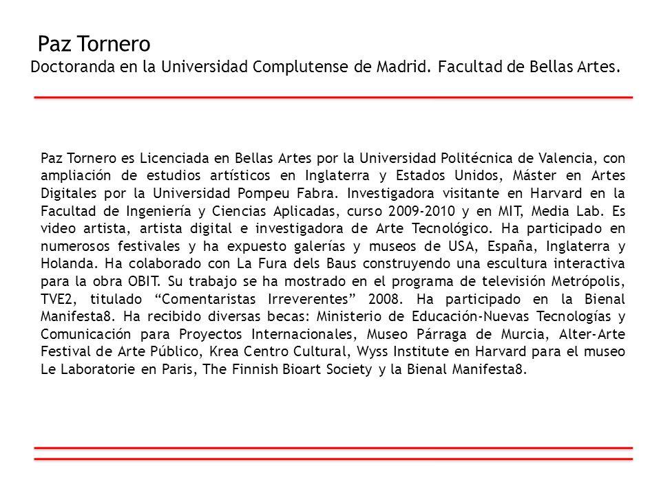 Paz Tornero Doctoranda en la Universidad Complutense de Madrid. Facultad de Bellas Artes. Paz Tornero es Licenciada en Bellas Artes por la Universidad