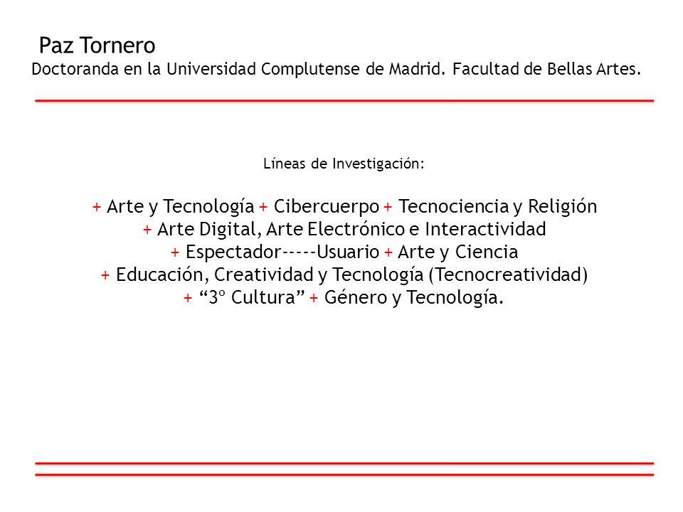 Paz Tornero Doctoranda en la Universidad Complutense de Madrid. Facultad de Bellas Artes. Líneas de Investigación: + Arte y Tecnología + Cibercuerpo +