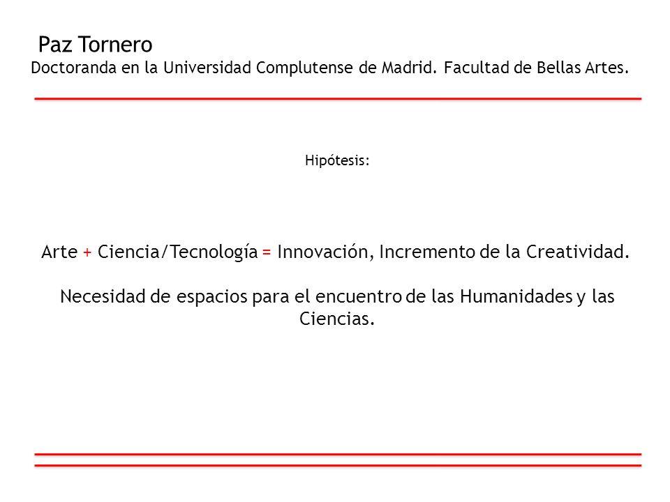 Paz Tornero Doctoranda en la Universidad Complutense de Madrid. Facultad de Bellas Artes. Hipótesis: Arte + Ciencia/Tecnología = Innovación, Increment