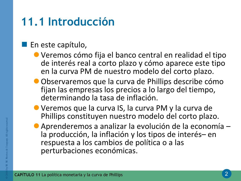 2 © 2008 by W. W. Norton & Company. All rights reserved CAPÍTULO 11 La política monetaria y la curva de Phillips 11.1 Introducción En este capítulo, V