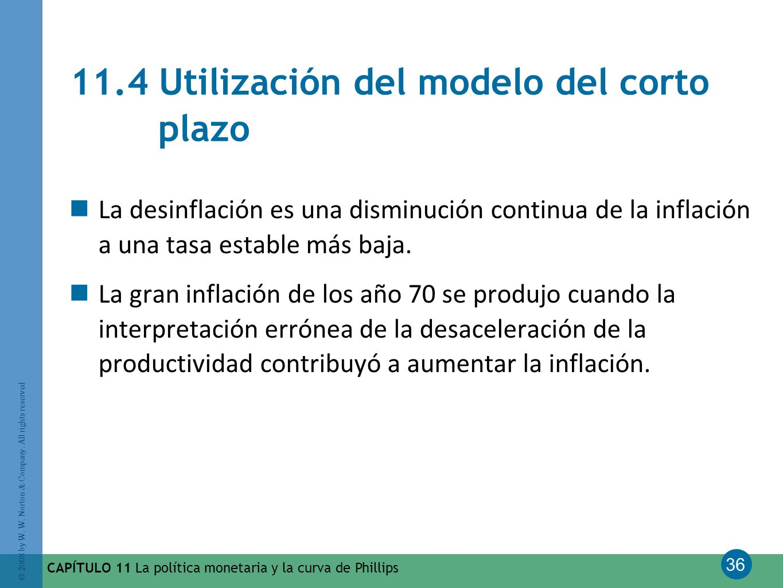 36 © 2008 by W. W. Norton & Company. All rights reserved CAPÍTULO 11 La política monetaria y la curva de Phillips 11.4 Utilización del modelo del cort