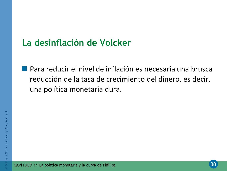38 © 2008 by W. W. Norton & Company. All rights reserved CAPÍTULO 11 La política monetaria y la curva de Phillips La desinflación de Volcker Para redu