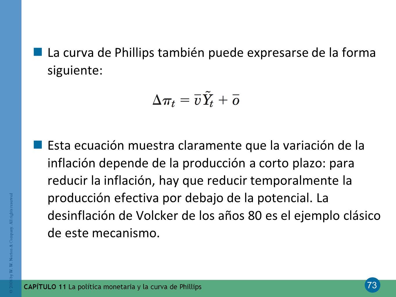 73 © 2008 by W. W. Norton & Company. All rights reserved CAPÍTULO 11 La política monetaria y la curva de Phillips La curva de Phillips también puede e