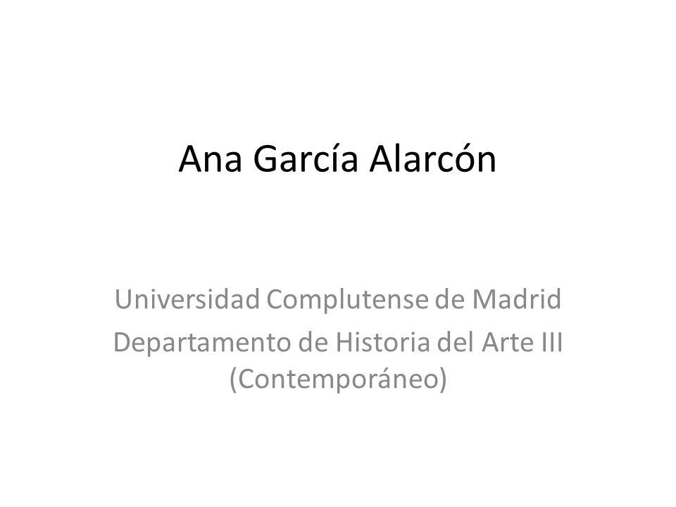 Ana García Alarcón Universidad Complutense de Madrid Departamento de Historia del Arte III (Contemporáneo)