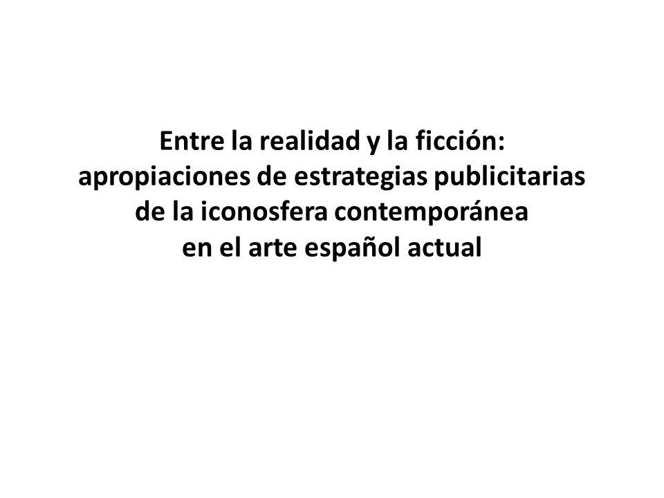 Entre la realidad y la ficción: apropiaciones de estrategias publicitarias de la iconosfera contemporánea en el arte español actual