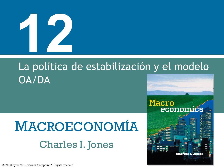 M ACROECONOMÍA © 2008 by W. W. Norton & Company. All rights reserved Charles I. Jones 12 La política de estabilización y el modelo OA/DA