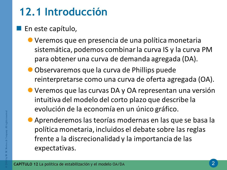 2 © 2008 by W. W. Norton & Company. All rights reserved CAPÍTULO 12 La política de estabilización y el modelo OA/DA 12.1 Introducción En este capítulo