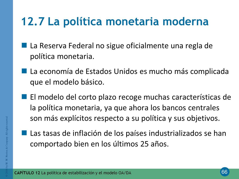 66 © 2008 by W. W. Norton & Company. All rights reserved CAPÍTULO 12 La política de estabilización y el modelo OA/DA 12.7 La política monetaria modern