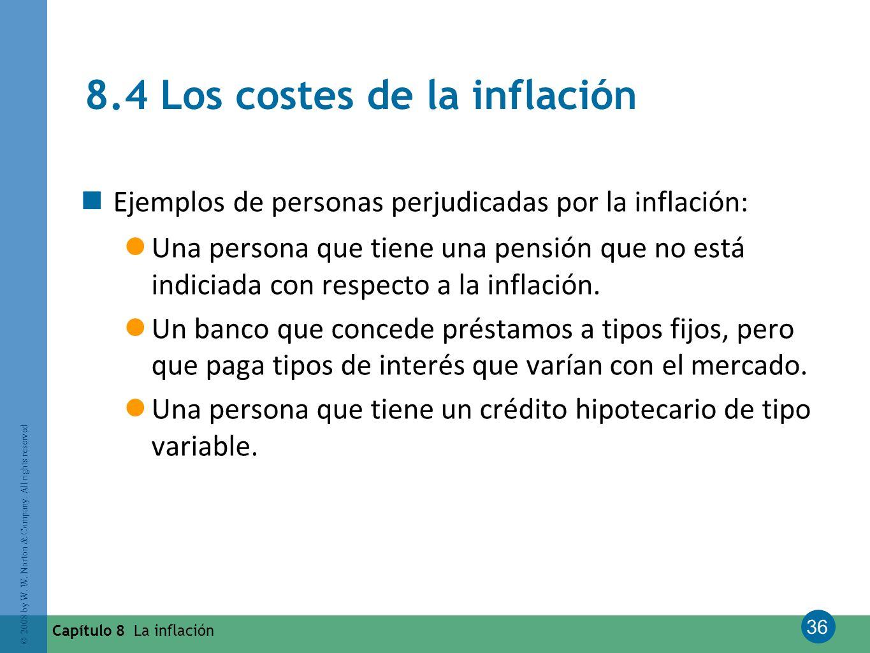 36 © 2008 by W. W. Norton & Company. All rights reserved Capítulo 8 La inflación 8.4 Los costes de la inflación Ejemplos de personas perjudicadas por