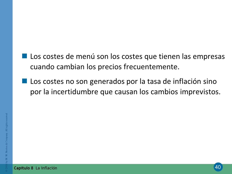 40 © 2008 by W. W. Norton & Company. All rights reserved Capítulo 8 La inflación Los costes de menú son los costes que tienen las empresas cuando camb