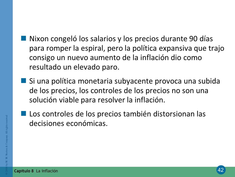 42 © 2008 by W. W. Norton & Company. All rights reserved Capítulo 8 La inflación Nixon congeló los salarios y los precios durante 90 días para romper