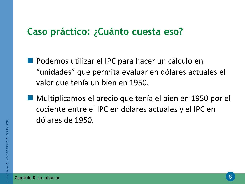 6 © 2008 by W. W. Norton & Company. All rights reserved Capítulo 8 La inflación Caso práctico: ¿Cuánto cuesta eso? Podemos utilizar el IPC para hacer
